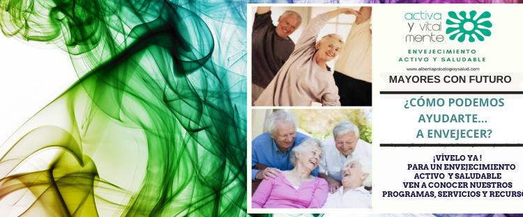 Envejecimiento Activo y Saludable.¿Cómo Podemos Ayudarte…?